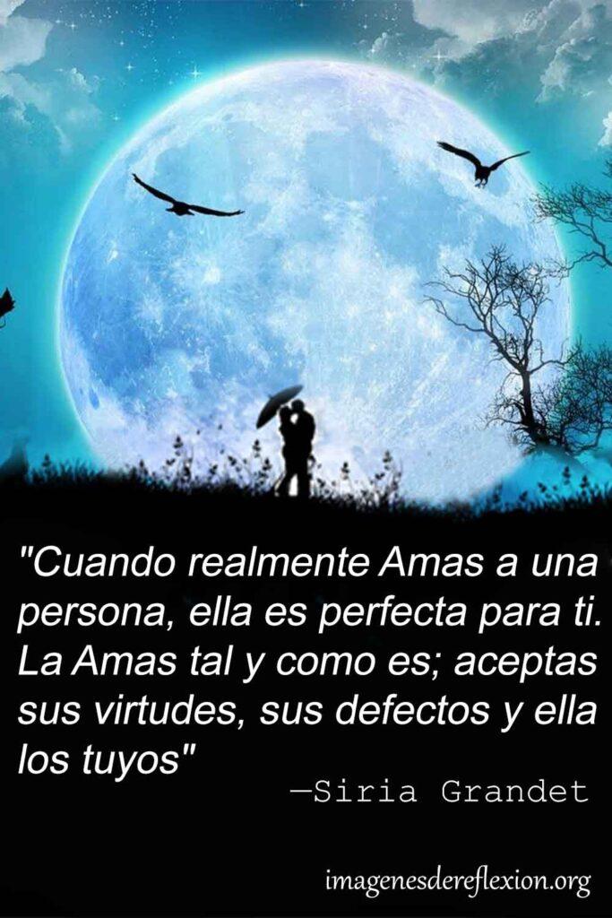 Cuando ralamente Amas a una persona, ella es perfecta para ti. La Amas tal  y como es; aceptas sus virtudes, sus defectos y ella los tuyos