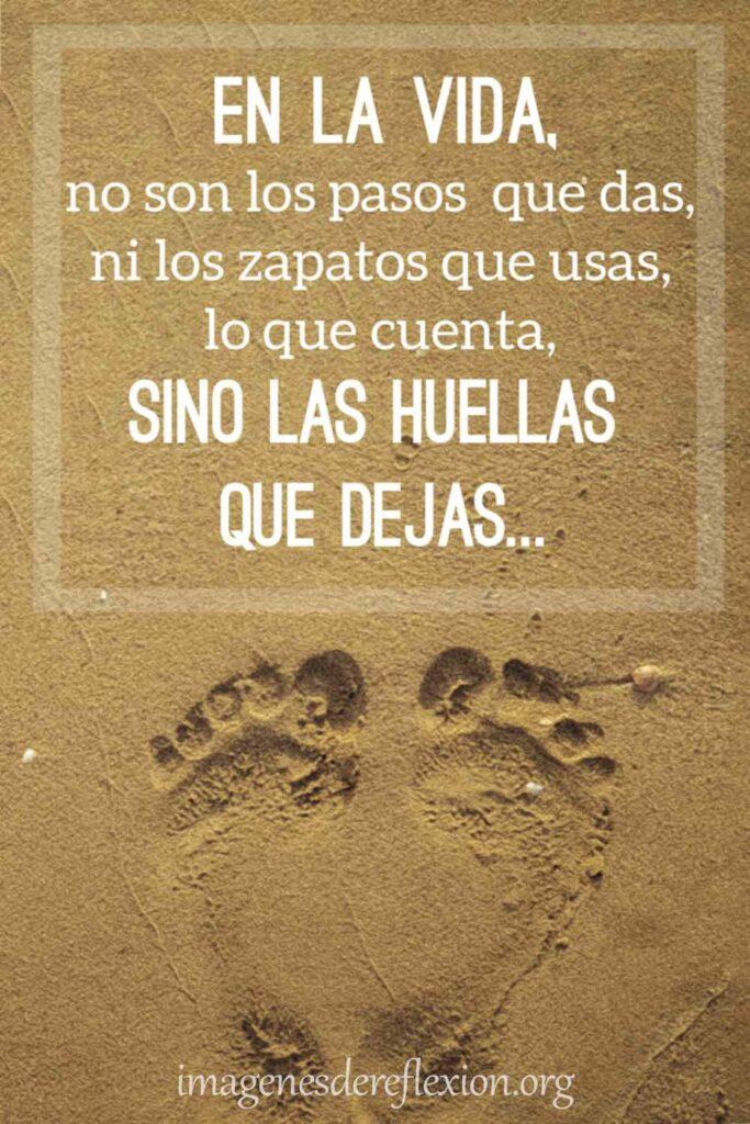 En la vida, no son los pasos que das, ni los zapatos que usas, lo que cuenta, sino las huellas que dejas