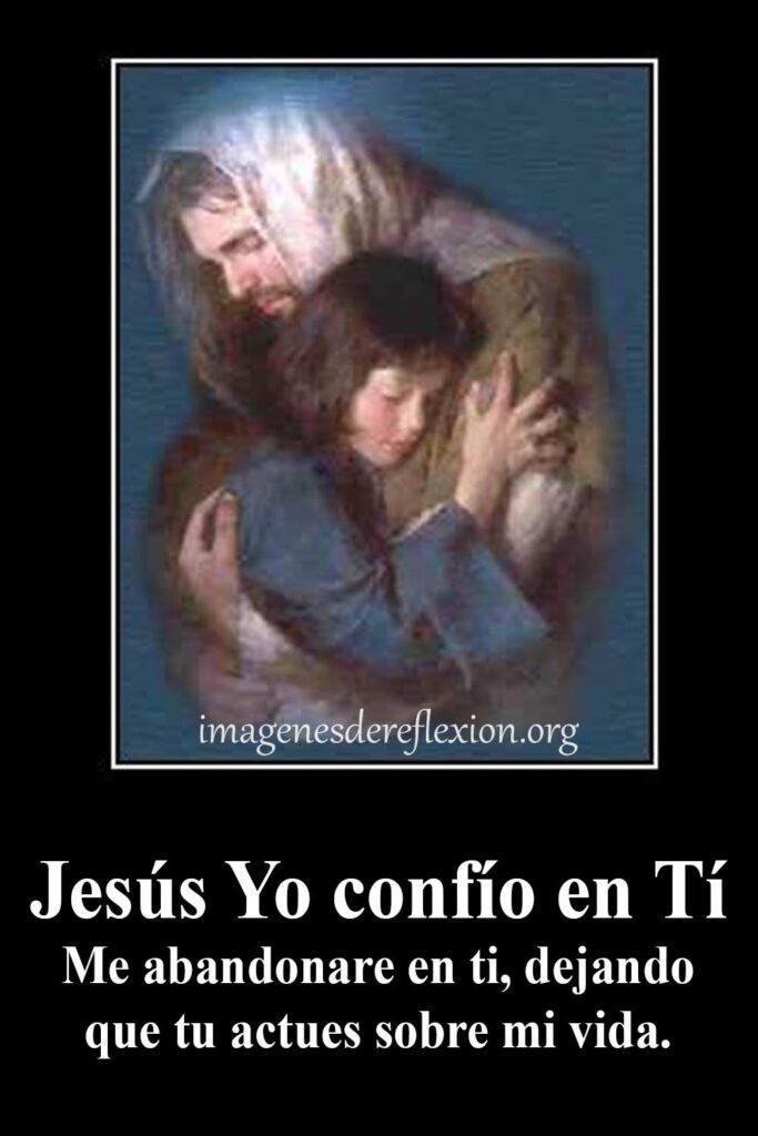 Jesús yo confió en ti.Me abandonare en ti dejando que tu actúes sobre mi vida.