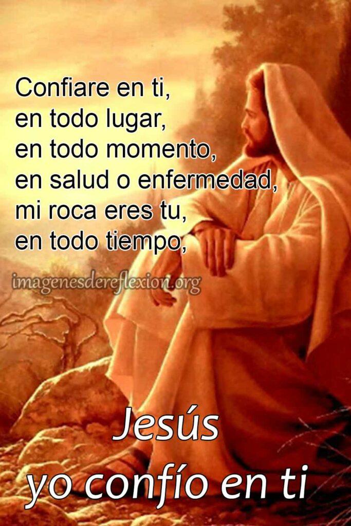 Confiare en ti, en todo lugar, en todo momento, en salud o enfermedad, mi roca eres tu, en todo tiempo, Jesús yo confió en ti.