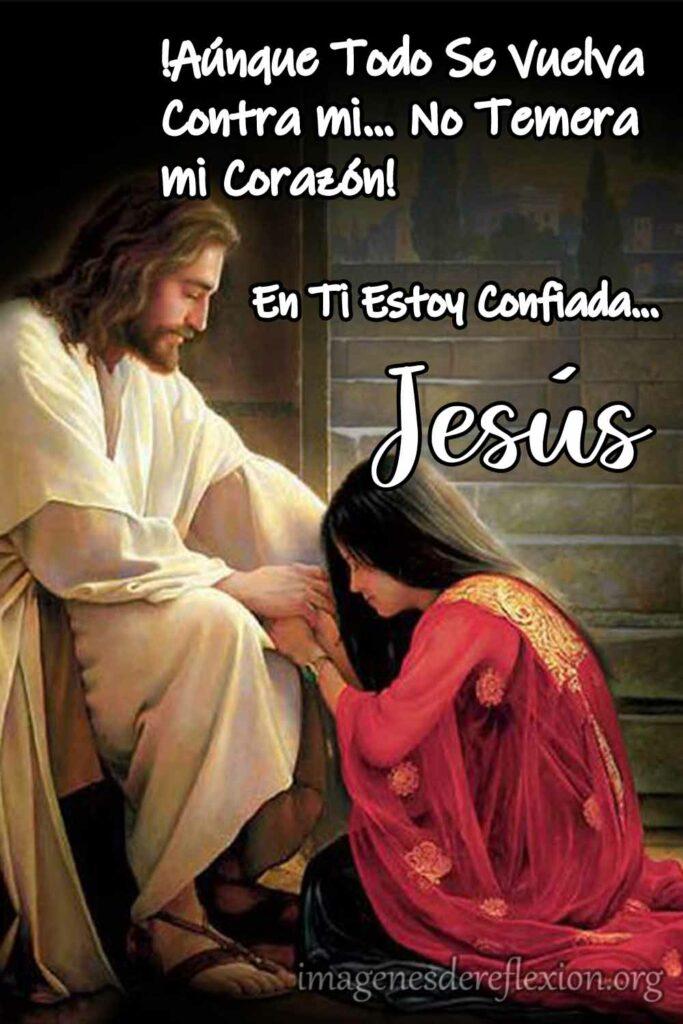 Aunque todo se vuelva contra mi... no temerá mi corazón.En ti estoy confiada Jesús