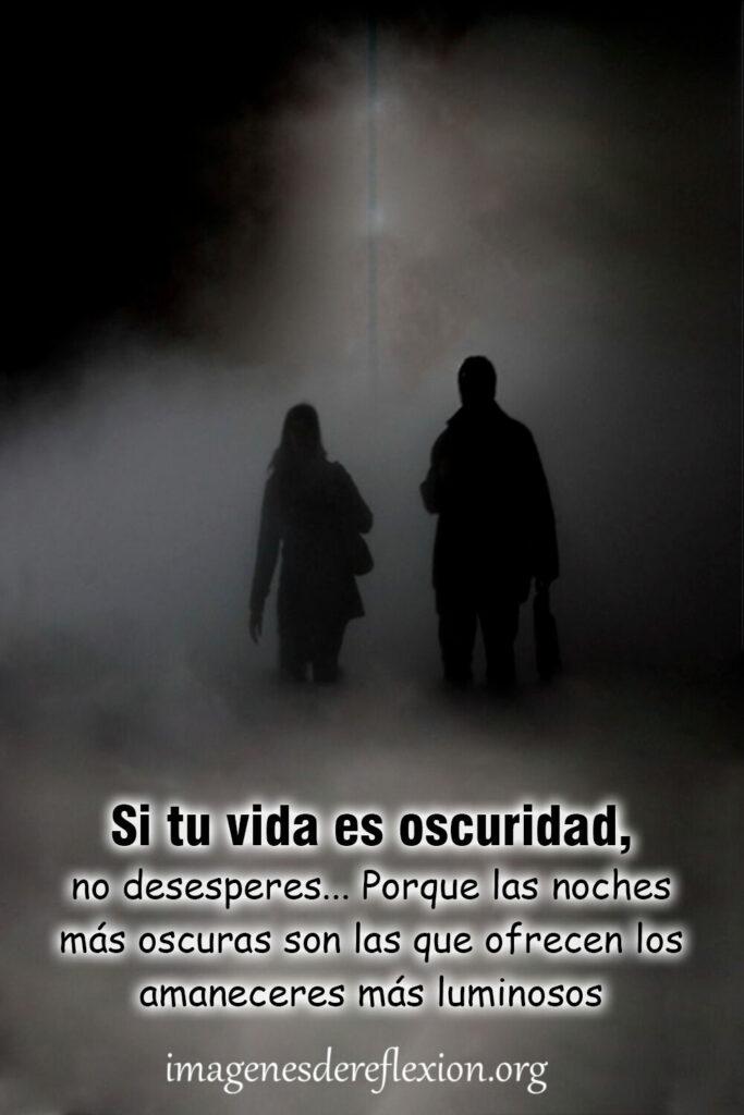 Si tu vida es oscura, no desesperes... Porque las noches mas oscuras son las que ofrecen los amaneceres mas luminosos.