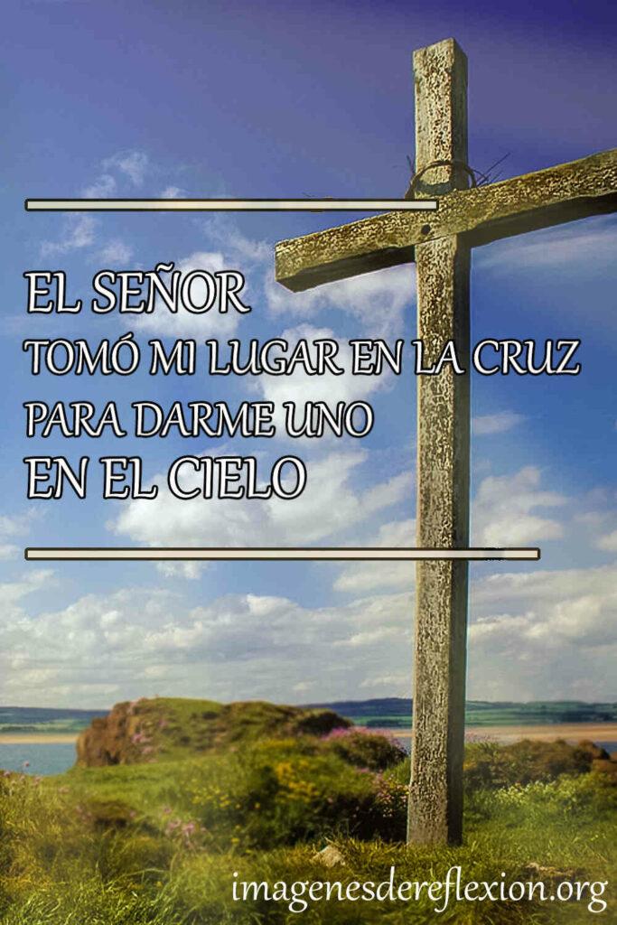 El Señor tomo mi lugar en la cruz para darme uno en el cielo.