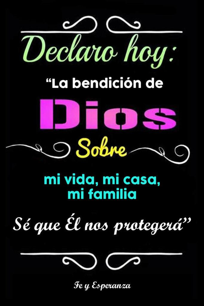Declaro hoy La bendición de Dios sobre mi vida, mi casa, mi familia.Se que el nos protegerá.