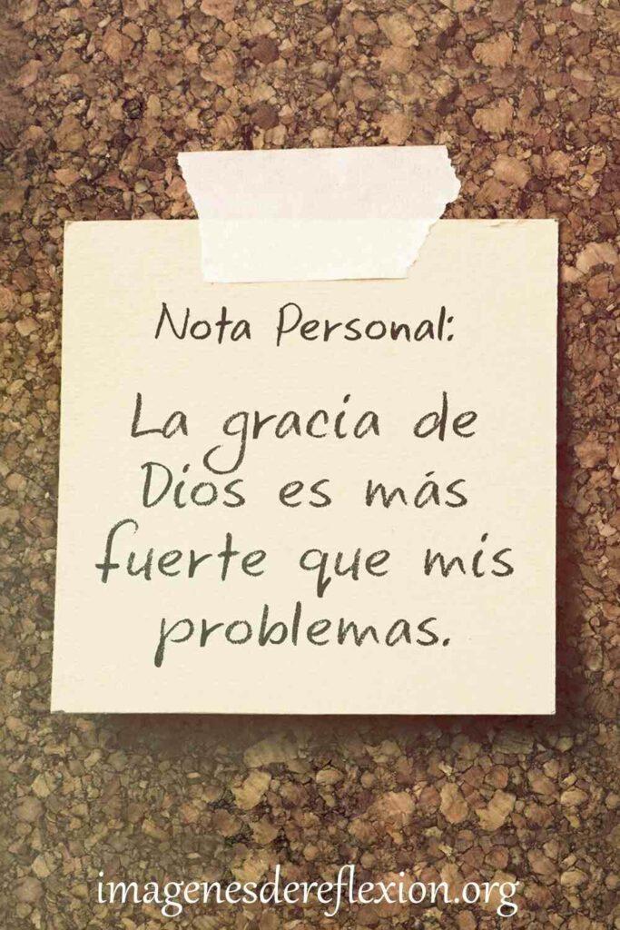 Nota Personal;La gracia de Dios es mas fuerte que mis problemas.