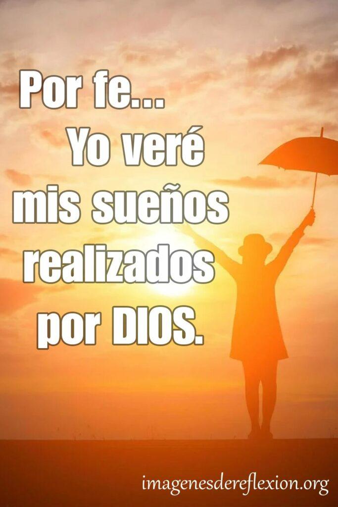 Por fe... yo veré mis sueños realizados por Dios.